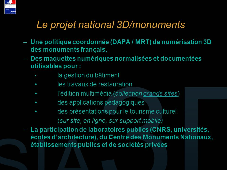 –Une politique coordonnée (DAPA / MRT) de numérisation 3D des monuments français, –Des maquettes numériques normalisées et documentées utilisables pou