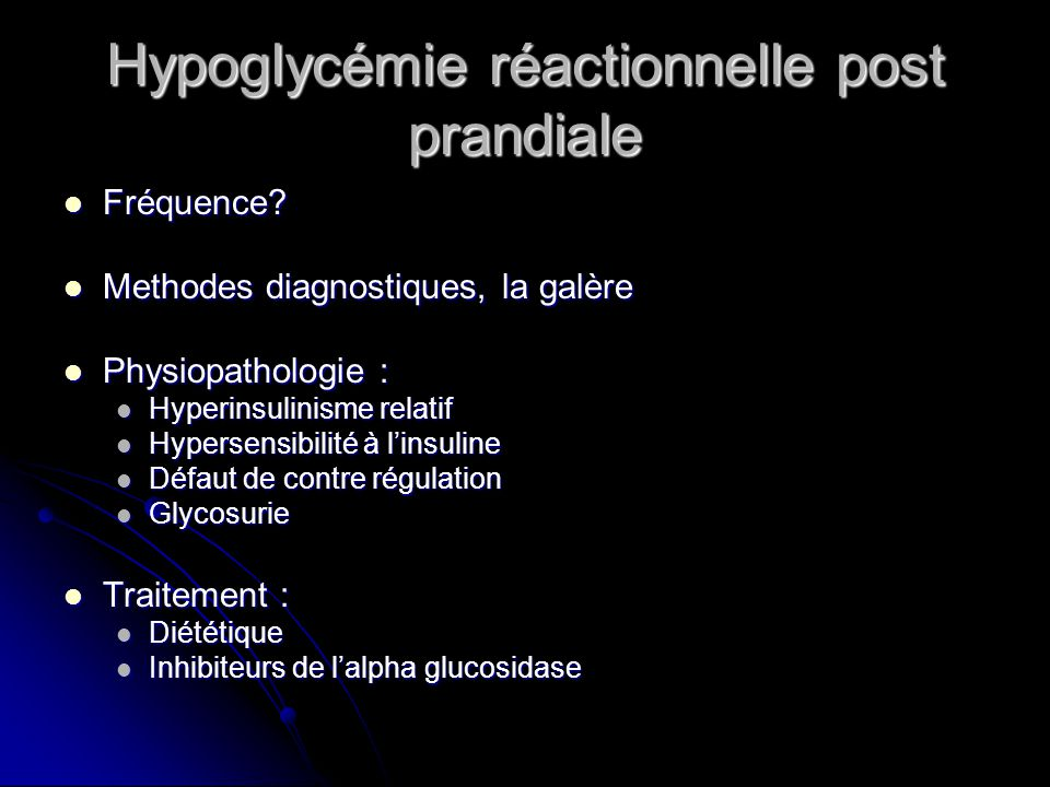 Hypoglycémie réactionnelle post prandiale Fréquence? Fréquence? Methodes diagnostiques, la galère Methodes diagnostiques, la galère Physiopathologie :
