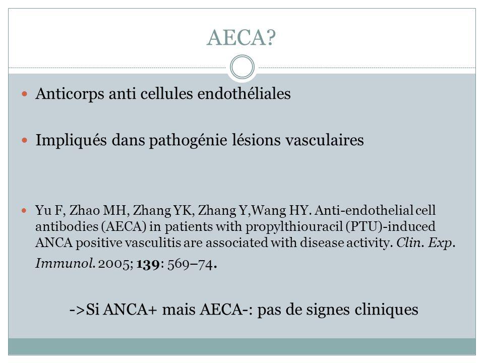 AECA? Anticorps anti cellules endothéliales Impliqués dans pathogénie lésions vasculaires Yu F, Zhao MH, Zhang YK, Zhang Y,Wang HY. Anti-endothelial c