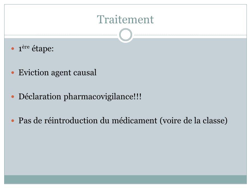 1 ère étape: Eviction agent causal Déclaration pharmacovigilance!!! Pas de réintroduction du médicament (voire de la classe)