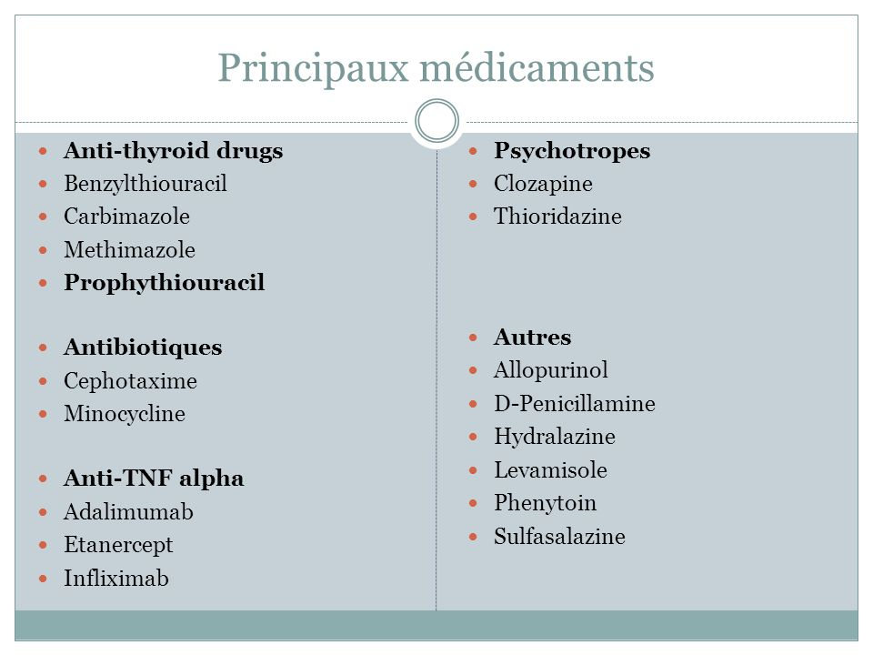 Principaux médicaments Anti-thyroid drugs Benzylthiouracil Carbimazole Methimazole Prophythiouracil Antibiotiques Cephotaxime Minocycline Anti-TNF alp