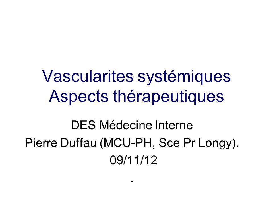 Vascularites systémiques Aspects thérapeutiques DES Médecine Interne Pierre Duffau (MCU-PH, Sce Pr Longy). 09/11/12.