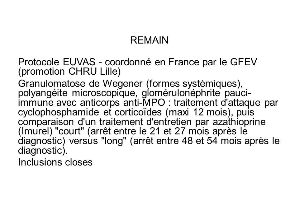 REMAIN Protocole EUVAS - coordonné en France par le GFEV (promotion CHRU Lille) Granulomatose de Wegener (formes systémiques), polyangéite microscopiq