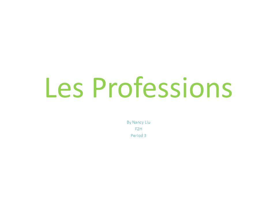 Les Professions By Nancy Liu F2H Period 3