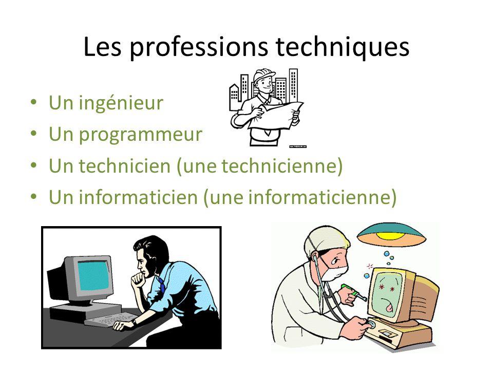 Les professions techniques Un ingénieur Un programmeur Un technicien (une technicienne) Un informaticien (une informaticienne)