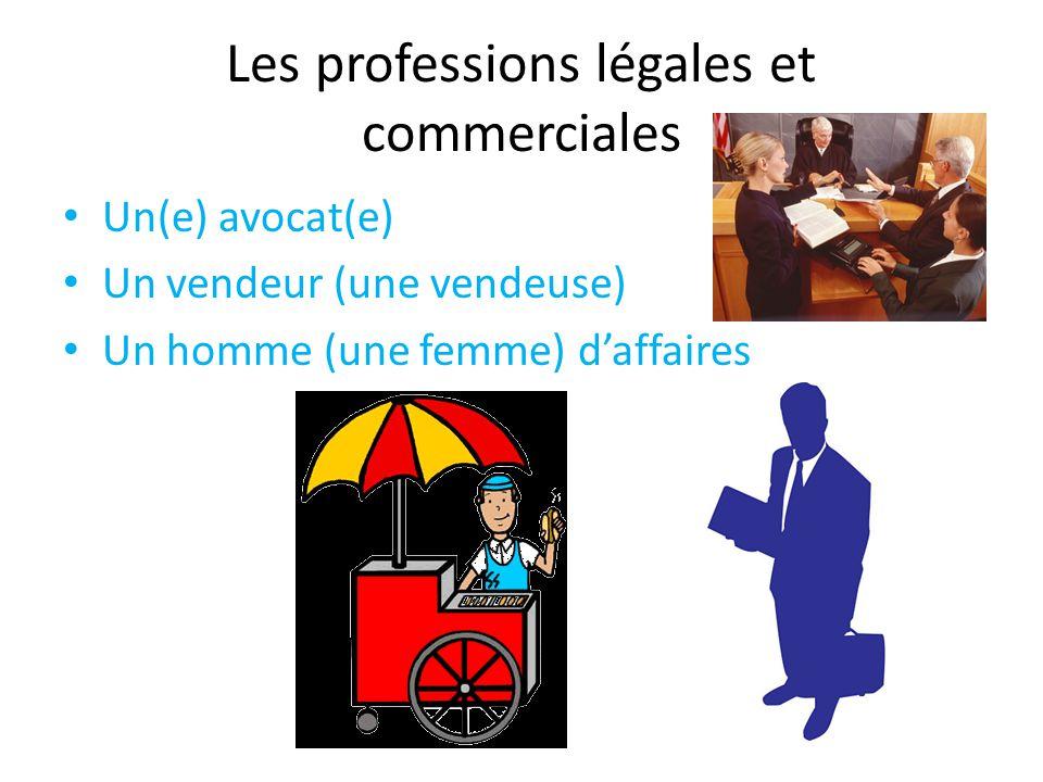 Les professions légales et commerciales Un(e) avocat(e) Un vendeur (une vendeuse) Un homme (une femme) daffaires