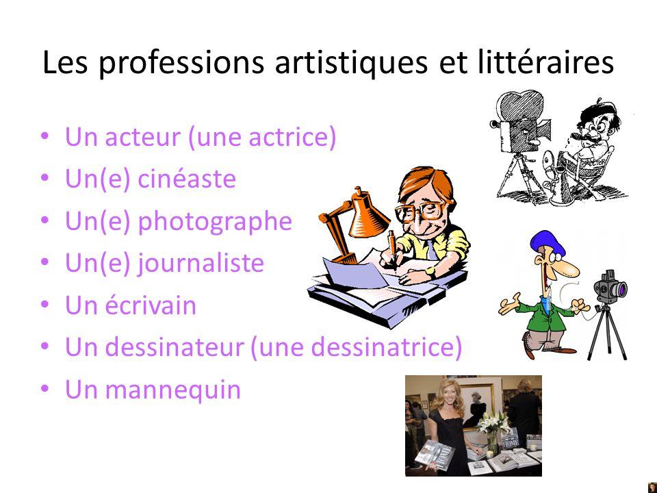 Les professions artistiques et littéraires Un acteur (une actrice) Un(e) cinéaste Un(e) photographe Un(e) journaliste Un écrivain Un dessinateur (une