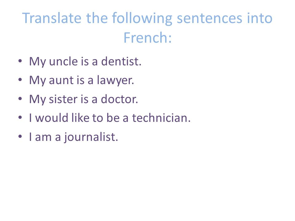 Answers: My uncle is a dentist -> Mon oncle est dentiste.