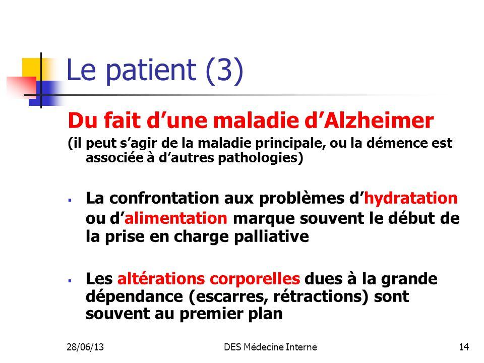 28/06/13DES Médecine Interne14 Le patient (3) Du fait dune maladie dAlzheimer (il peut sagir de la maladie principale, ou la démence est associée à da