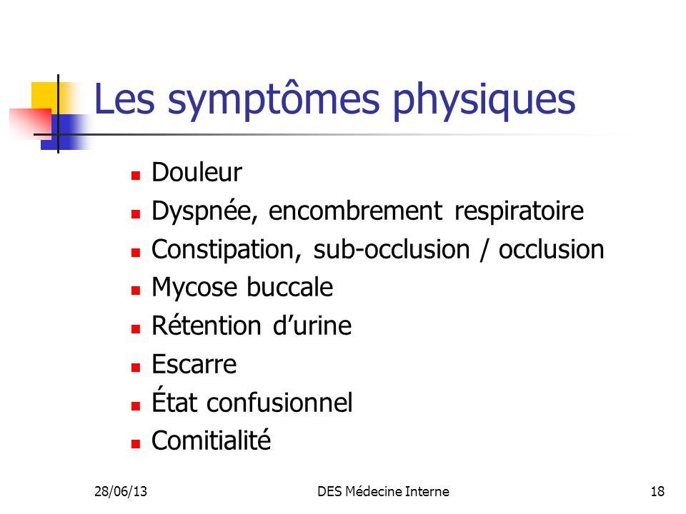28/06/13DES Médecine Interne18 Les symptômes physiques Douleur Dyspnée, encombrement respiratoire Constipation, sub-occlusion / occlusion Mycose bucca