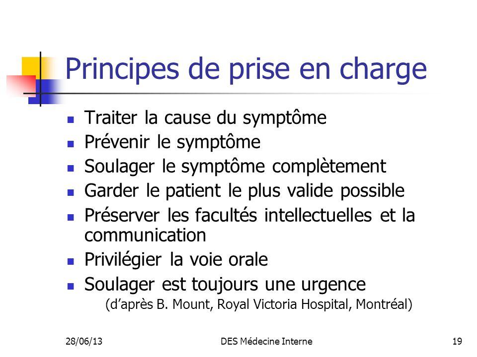 28/06/13DES Médecine Interne19 Principes de prise en charge Traiter la cause du symptôme Prévenir le symptôme Soulager le symptôme complètement Garder