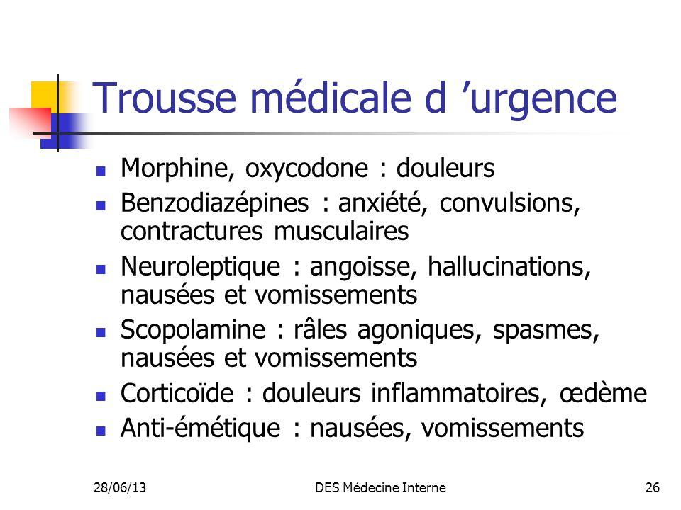 28/06/13DES Médecine Interne26 Trousse médicale d urgence Morphine, oxycodone : douleurs Benzodiazépines : anxiété, convulsions, contractures musculai
