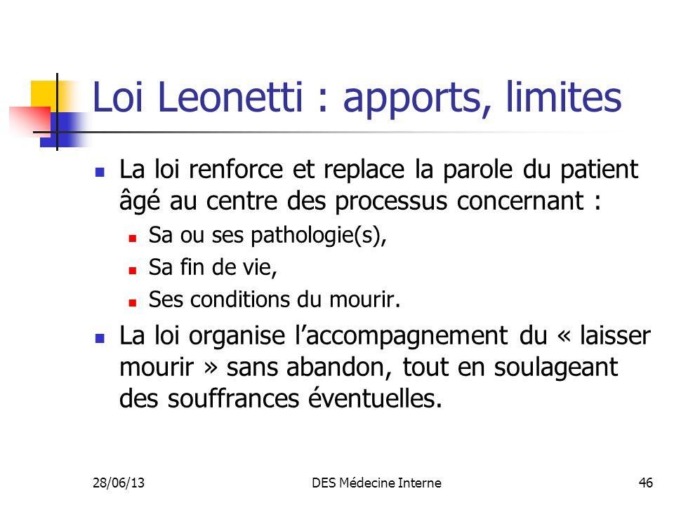 28/06/13DES Médecine Interne46 Loi Leonetti : apports, limites La loi renforce et replace la parole du patient âgé au centre des processus concernant
