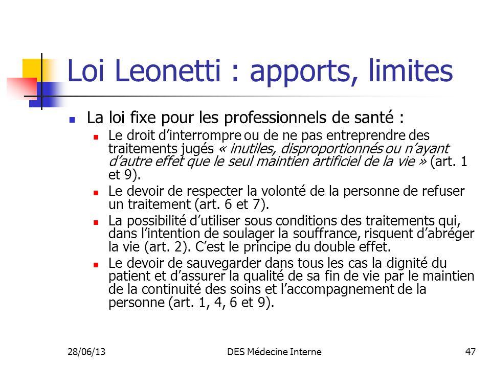 28/06/13DES Médecine Interne47 Loi Leonetti : apports, limites La loi fixe pour les professionnels de santé : Le droit dinterrompre ou de ne pas entre