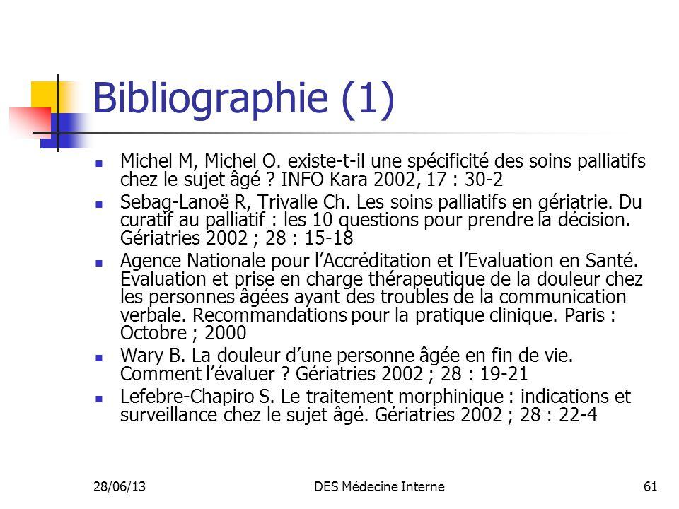 28/06/13DES Médecine Interne61 Bibliographie (1) Michel M, Michel O. existe-t-il une spécificité des soins palliatifs chez le sujet âgé ? INFO Kara 20