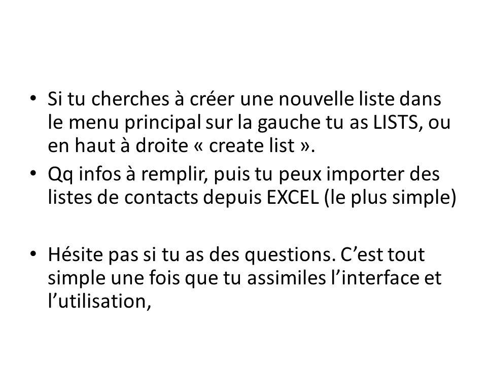 Si tu cherches à créer une nouvelle liste dans le menu principal sur la gauche tu as LISTS, ou en haut à droite « create list ».