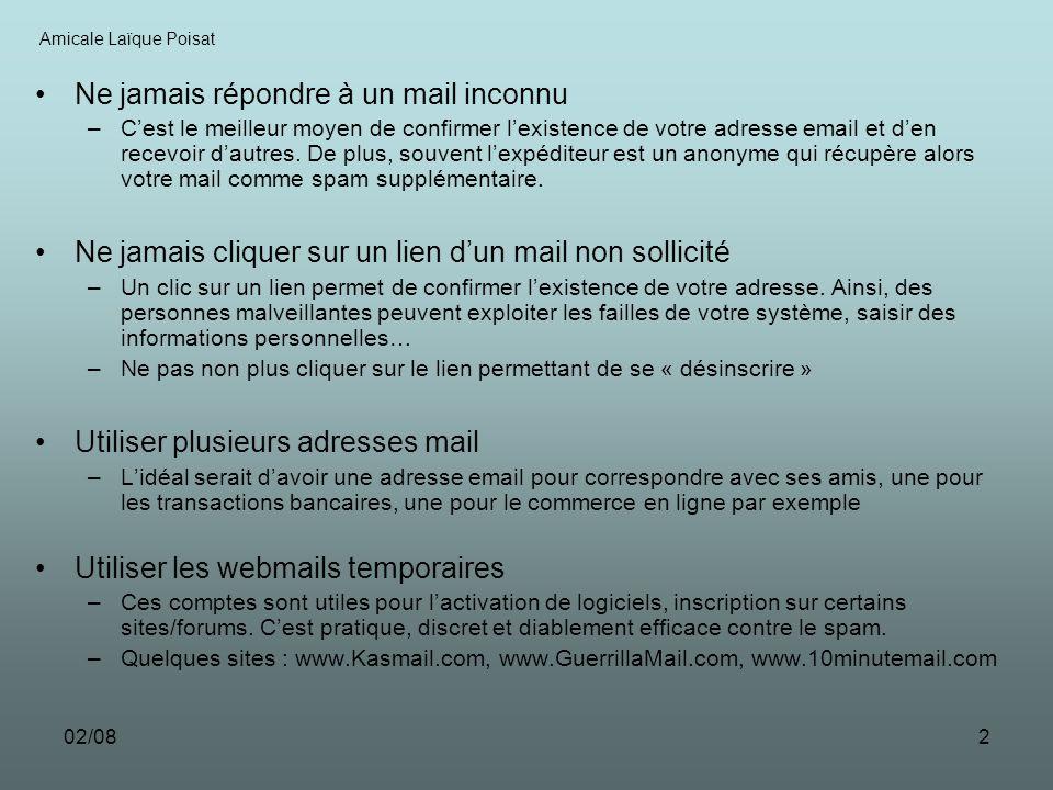 02/082 Ne jamais répondre à un mail inconnu –Cest le meilleur moyen de confirmer lexistence de votre adresse email et den recevoir dautres. De plus, s