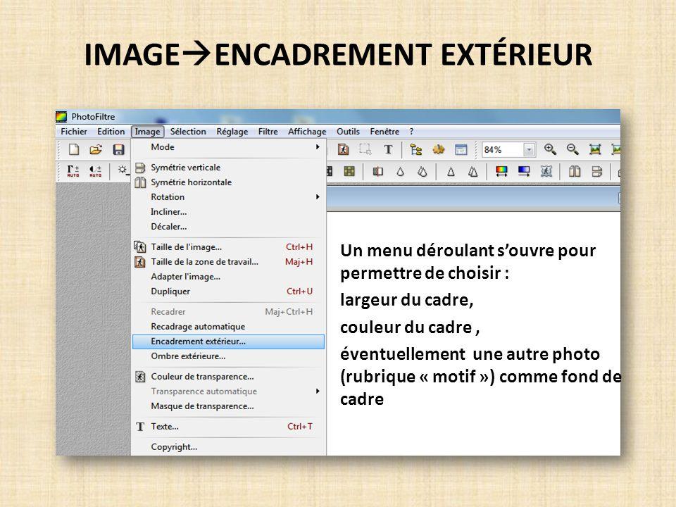 IMAGE ENCADREMENT EXTÉRIEUR Un menu déroulant souvre pour permettre de choisir : largeur du cadre, couleur du cadre, éventuellement une autre photo (r
