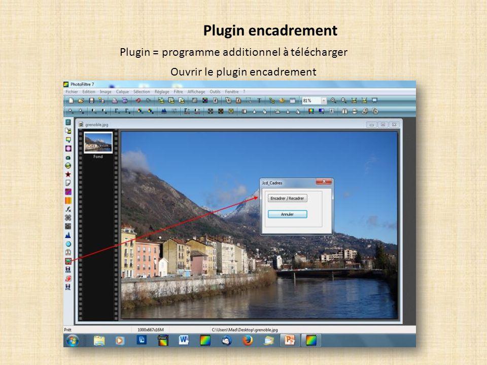 Plugin encadrement Plugin = programme additionnel à télécharger Ouvrir le plugin encadrement