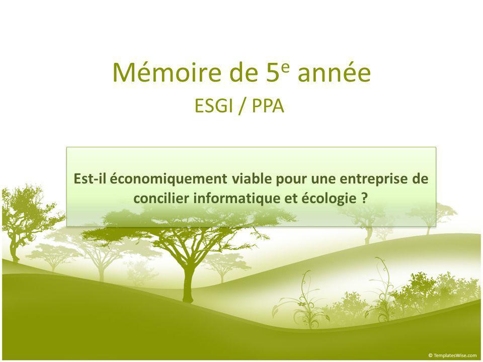 Mémoire de 5 e année ESGI / PPA Est-il économiquement viable pour une entreprise de concilier informatique et écologie ? Est-il économiquement viable