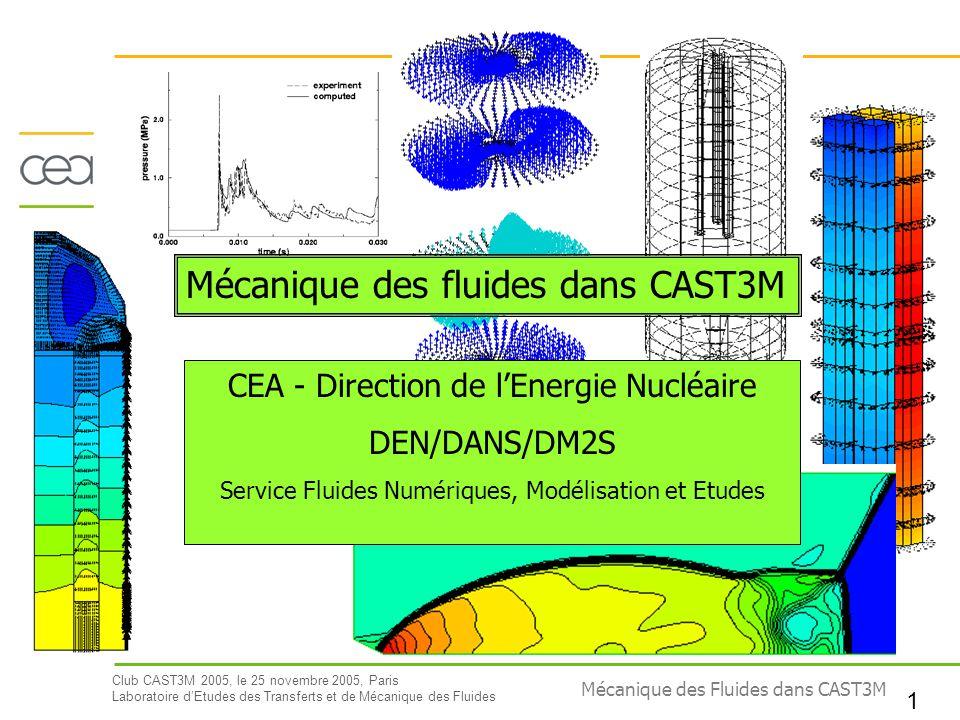 Club CAST3M 2005, le 25 novembre 2005, Paris Laboratoire dEtudes des Transferts et de Mécanique des Fluides 1 Mécanique des Fluides dans CAST3M CEA -