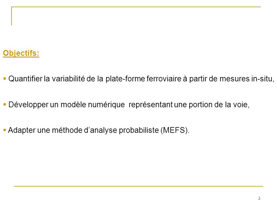 3 Objectifs: Quantifier la variabilité de la plate-forme ferroviaire à partir de mesures in-situ, Développer un modèle numérique représentant une port