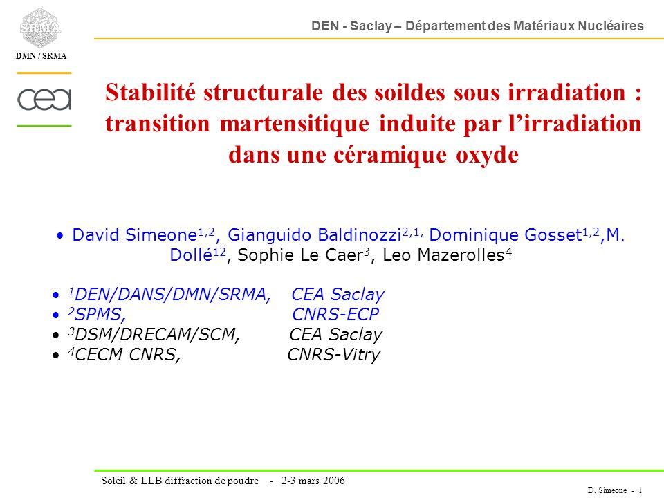 DEN - Saclay – Département des Matériaux Nucléaires Soleil & LLB diffraction de poudre - 2-3 mars 2006 D. Simeone - 1 DMN / SRMA Stabilité structurale