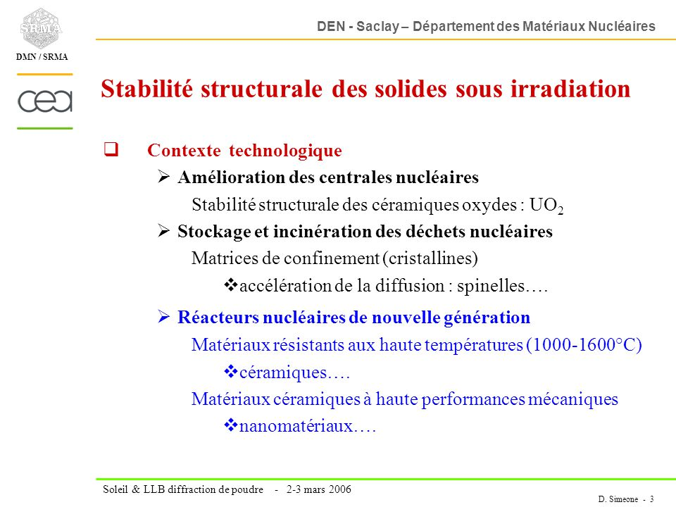 DEN - Saclay – Département des Matériaux Nucléaires Soleil & LLB diffraction de poudre - 2-3 mars 2006 D. Simeone - 3 DMN / SRMA Stabilité structurale