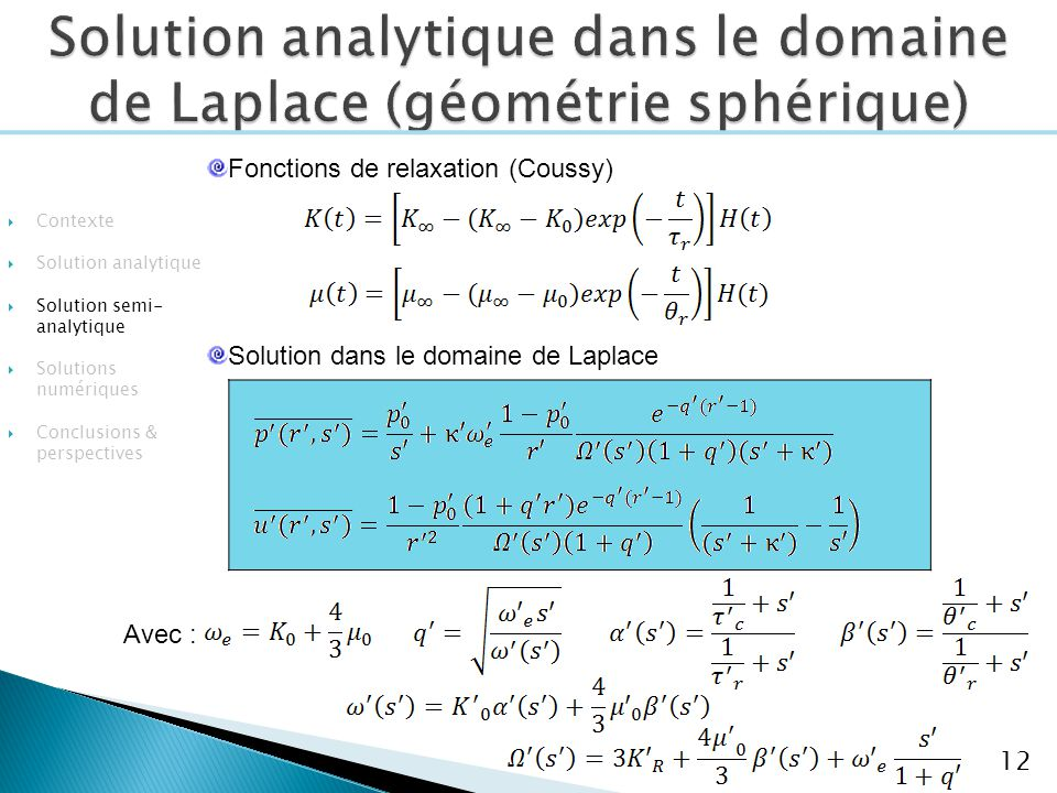 12 Avec : Contexte Solution analytique Solution semi- analytique Solutions numériques Conclusions & perspectives Fonctions de relaxation (Coussy) Solu