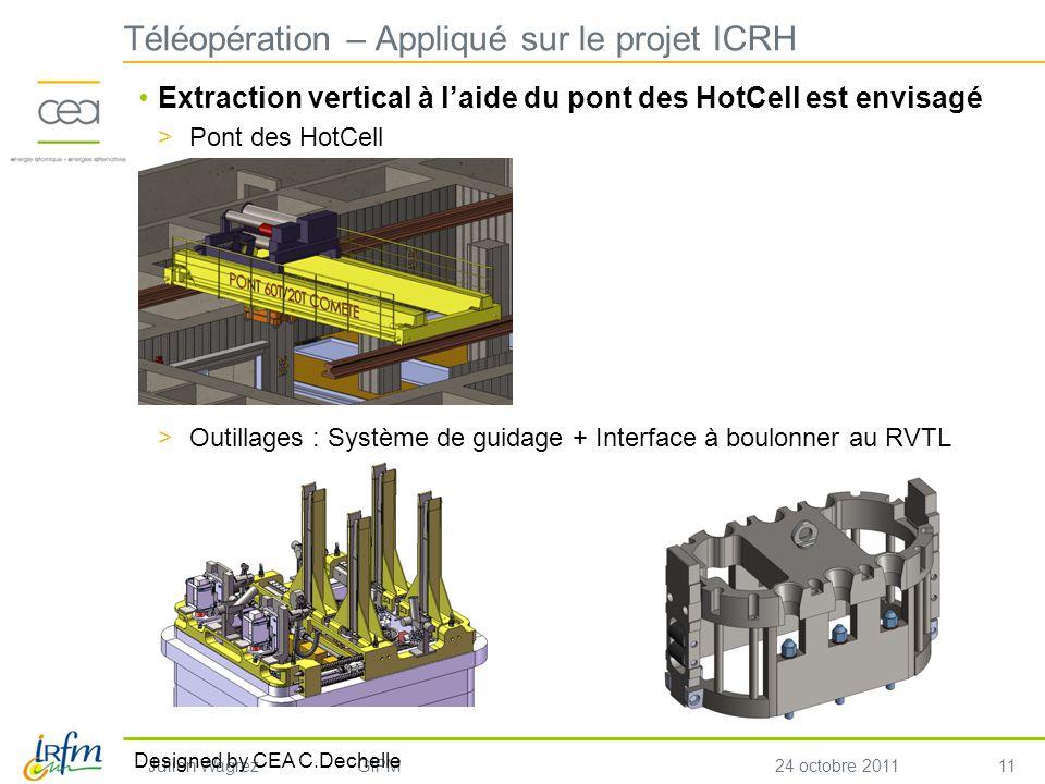 11 Julien WagrezGIPM24 octobre 2011 Extraction vertical à laide du pont des HotCell est envisagé >Pont des HotCell >Outillages : Système de guidage +
