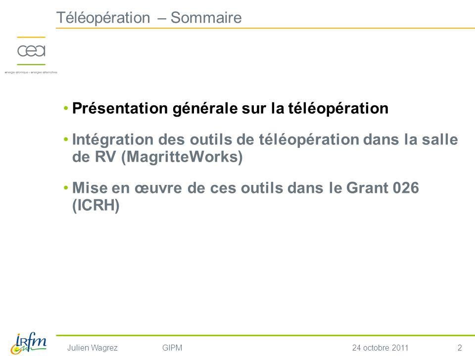 2 Julien WagrezGIPM24 octobre 2011 Téléopération – Sommaire Présentation générale sur la téléopération Intégration des outils de téléopération dans la