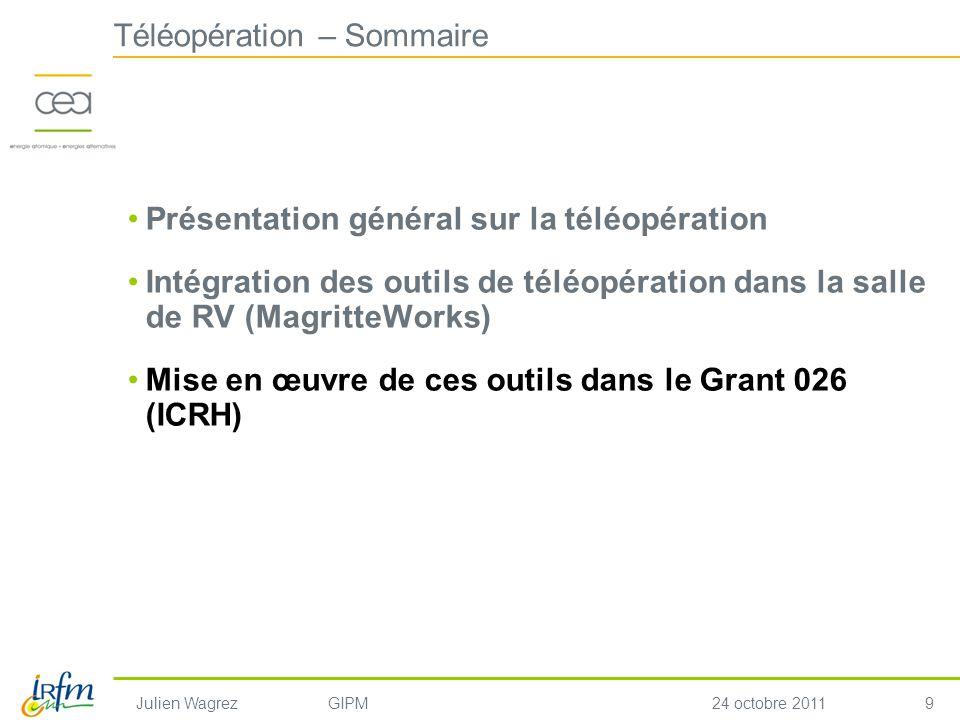 9 Julien WagrezGIPM24 octobre 2011 Téléopération – Sommaire Présentation général sur la téléopération Intégration des outils de téléopération dans la