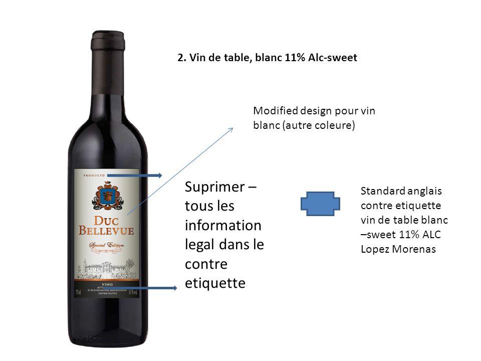 2. Vin de table, blanc 11% Alc-sweet Standard anglais contre etiquette vin de table blanc –sweet 11% ALC Lopez Morenas Suprimer – tous les information