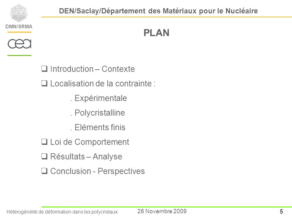 Hétérogénéité de déformation dans les polycristaux DEN/Saclay/Département des Matériaux pour le Nucléaire DMN/SRMA 6 26 Novembre 2009 PLAN Introduction – Contexte Localisation de la contrainte :.