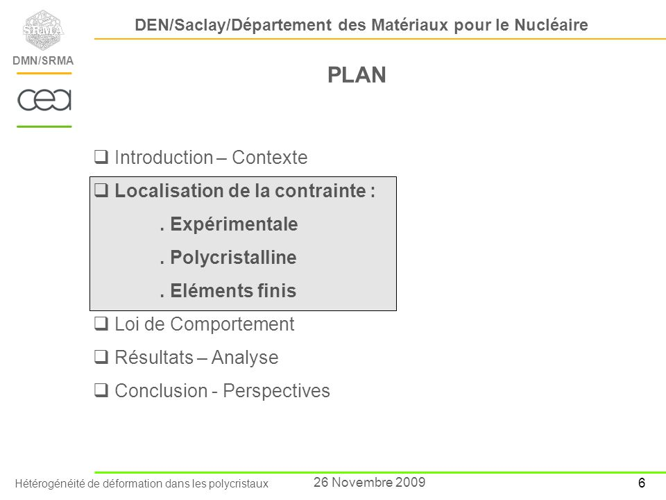 Hétérogénéité de déformation dans les polycristaux DEN/Saclay/Département des Matériaux pour le Nucléaire DMN/SRMA 7 26 Novembre 2009 Mesures par Diffraction des Neutrons [Dakhlaoui et al., 2010] Orientations correspondant à {X3} A : {001} Plan de clivage perpendiculaire à la direction de traction, fschmid max =0,47 B : {110} syst de glissement {110} dans la direction de traction fs max <0,32 C : {11-2} syst de glissement {112} dans la direction de traction fs max <0,32 D : {-110} plans de glissement {110},{112} colinéaire et perpendiculaire à la direction de traction E : {111} syst de glissement {112} perpendiculaire à la direction de traction fs max =0,4