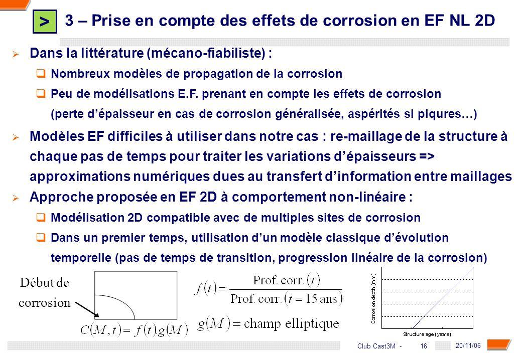 > 16 DGA - 20/11/06 16Club Cast3M - Approche proposée en EF 2D à comportement non-linéaire : Modélisation 2D compatible avec de multiples sites de cor