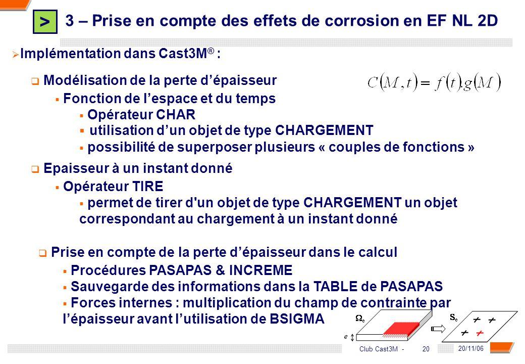 > 20 DGA - 20/11/06 20Club Cast3M - 3 – Prise en compte des effets de corrosion en EF NL 2D Implémentation dans Cast3M ® : Epaisseur à un instant donn