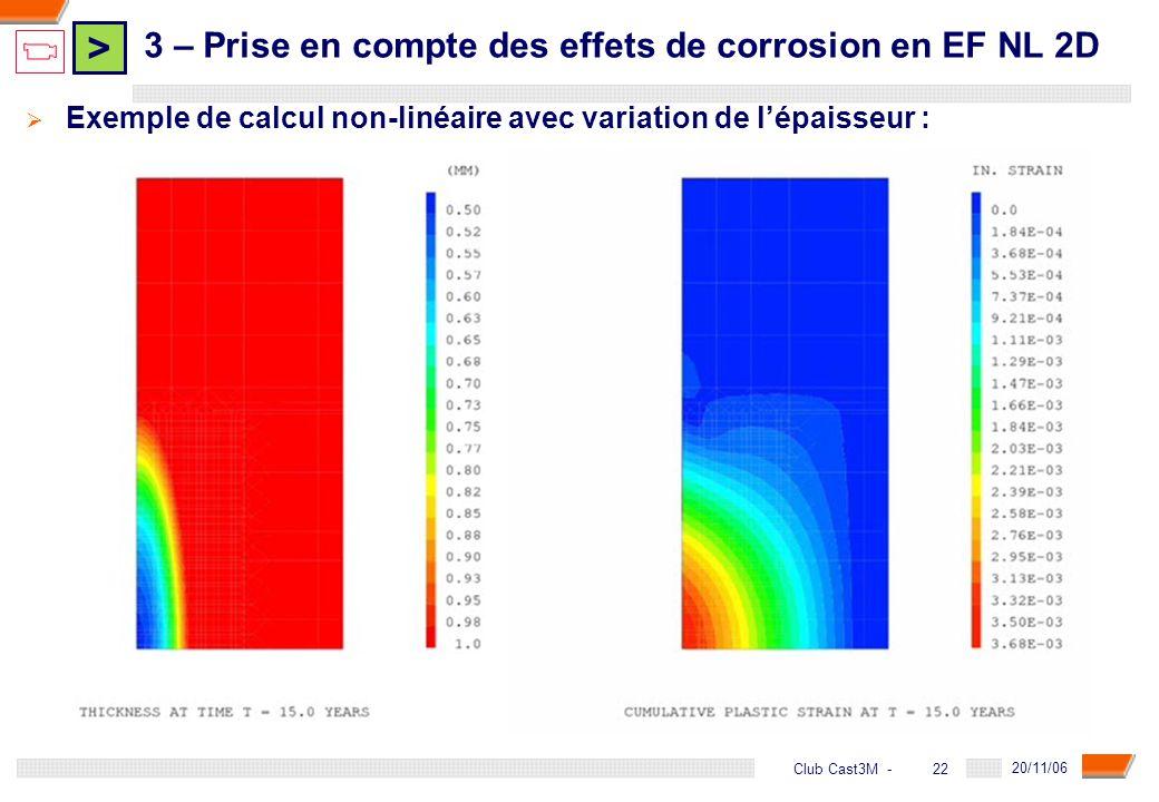 > 22 DGA - 20/11/06 22Club Cast3M - Exemple de calcul non-linéaire avec variation de lépaisseur : 3 – Prise en compte des effets de corrosion en EF NL