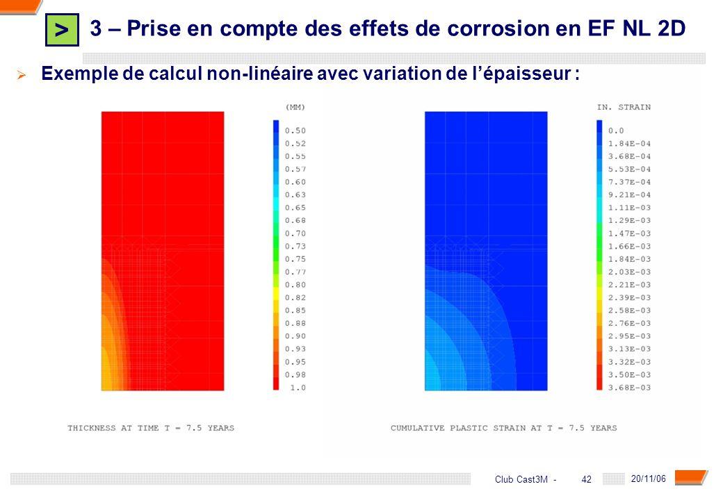 > 42 DGA - 20/11/06 42Club Cast3M - Exemple de calcul non-linéaire avec variation de lépaisseur : 3 – Prise en compte des effets de corrosion en EF NL