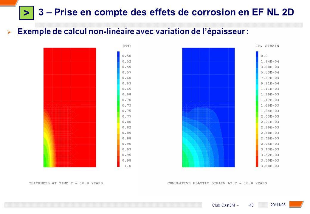 > 43 DGA - 20/11/06 43Club Cast3M - Exemple de calcul non-linéaire avec variation de lépaisseur : 3 – Prise en compte des effets de corrosion en EF NL