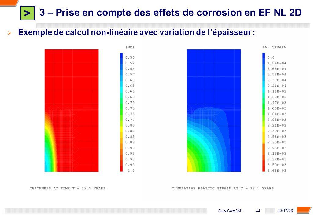 > 44 DGA - 20/11/06 44Club Cast3M - Exemple de calcul non-linéaire avec variation de lépaisseur : 3 – Prise en compte des effets de corrosion en EF NL