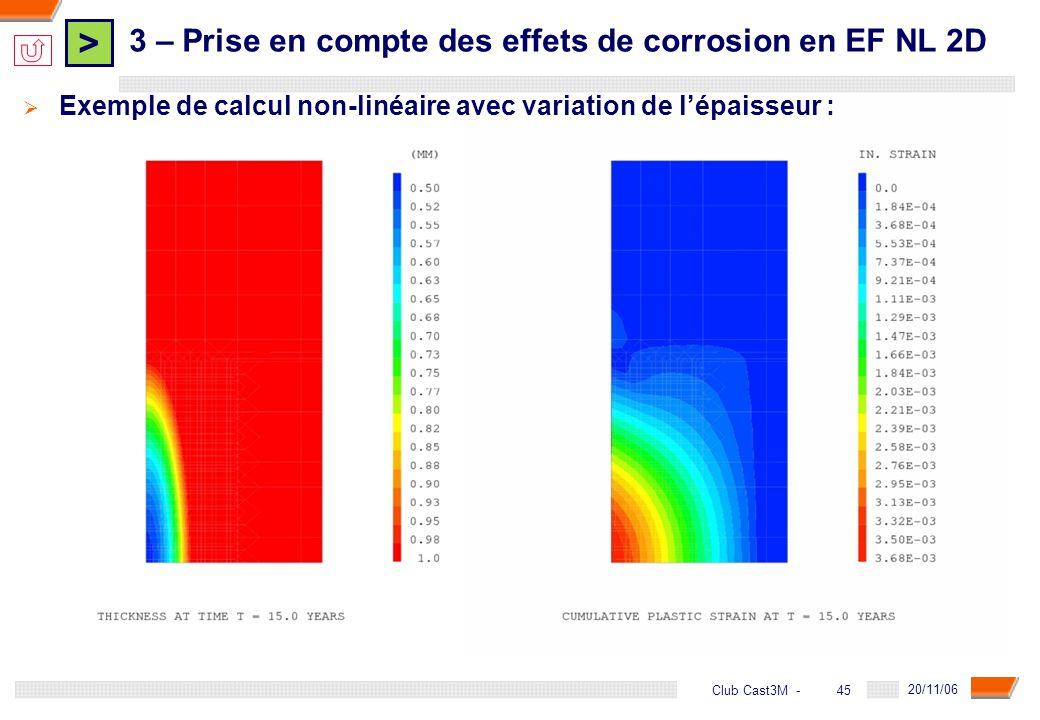 > 45 DGA - 20/11/06 45Club Cast3M - Exemple de calcul non-linéaire avec variation de lépaisseur : 3 – Prise en compte des effets de corrosion en EF NL