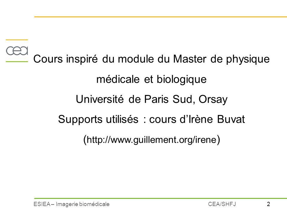 2ESIEA – Imagerie biomédicaleCEA/SHFJ Cours inspiré du module du Master de physique médicale et biologique Université de Paris Sud, Orsay Supports uti