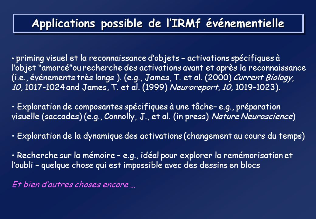 Pourquoi un dessin événementiel en IRMf ? Avantages : plusieurs types dessais par session – la randomisation intra-session devient possible Meilleur c