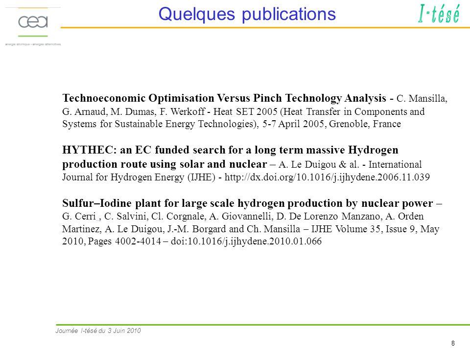 Journée I-tésé du 3 Juin 2010 8 Quelques publications Technoeconomic Optimisation Versus Pinch Technology Analysis - C. Mansilla, G. Arnaud, M. Dumas,