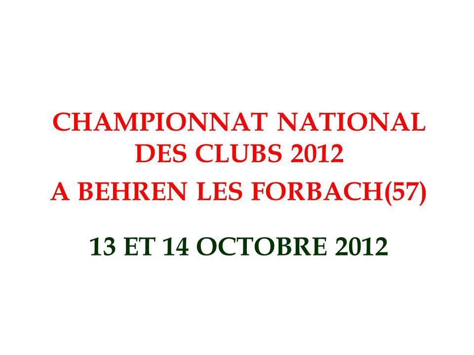 13 ET 14 OCTOBRE 2012 CHAMPIONNAT NATIONAL DES CLUBS 2012 A BEHREN LES FORBACH(57)