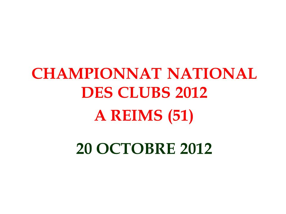 20 OCTOBRE 2012 CHAMPIONNAT NATIONAL DES CLUBS 2012 A REIMS (51)