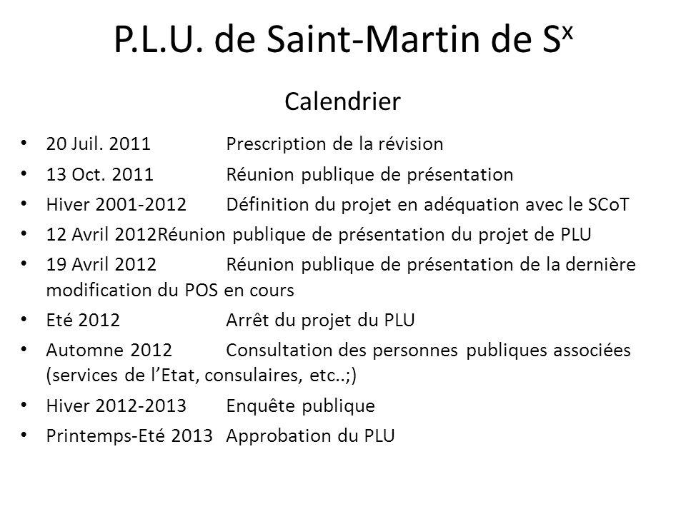 P.L.U. de Saint-Martin de S x Calendrier 20 Juil. 2011Prescription de la révision 13 Oct. 2011Réunion publique de présentation Hiver 2001-2012Définiti