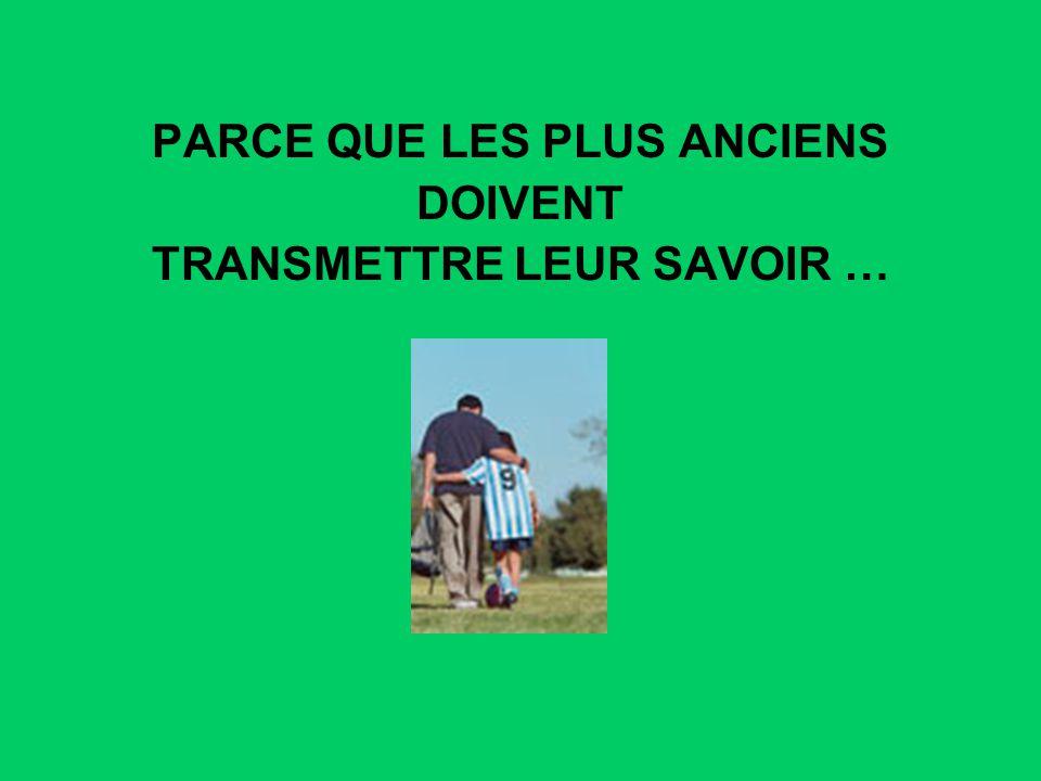 PARCE QUE LES PLUS ANCIENS DOIVENT TRANSMETTRE LEUR SAVOIR …