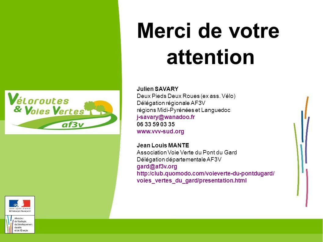 Merci de votre attention Julien SAVARY Deux Pieds Deux Roues (ex ass. Vélo) Délégation régionale AF3V régions Midi-Pyrénées et Languedoc j-savary@wana